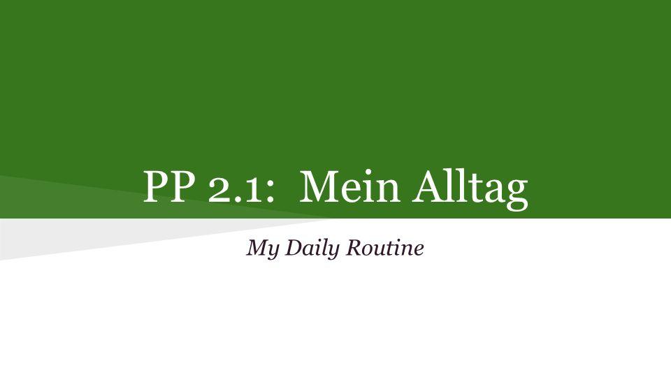 PP 2.1: Mein Alltag My Daily Routine