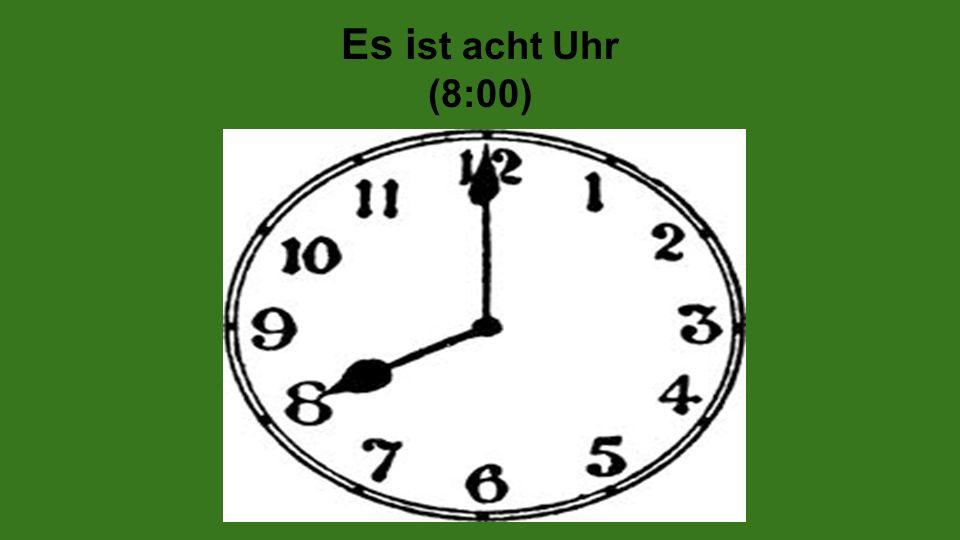 Es i st acht Uhr (8:00)