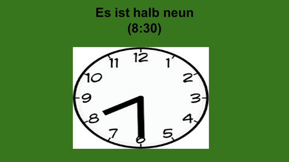 Es ist halb neun (8:30)