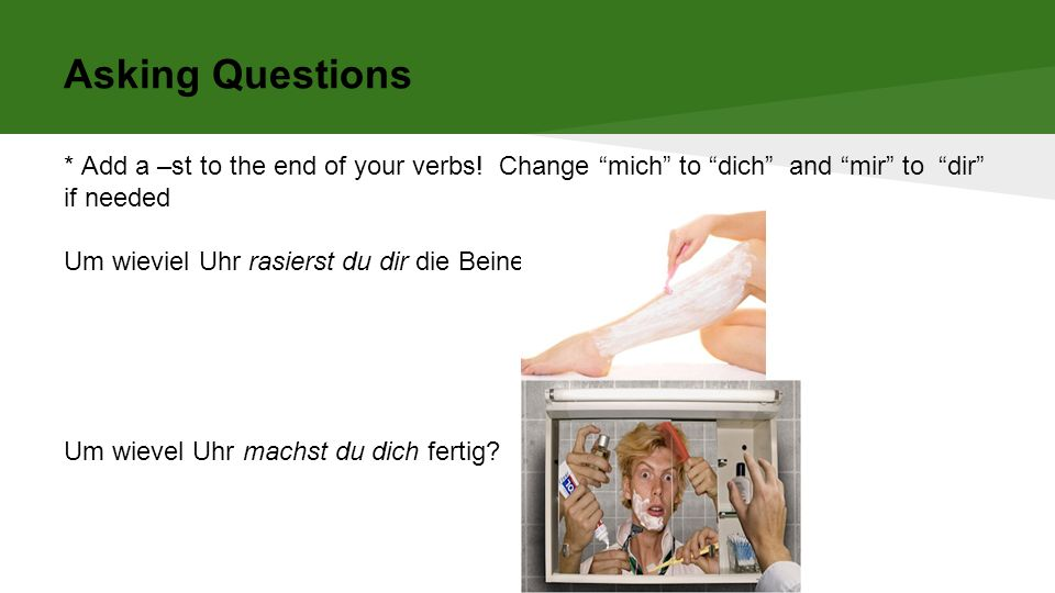 Asking Questions * Add a –st to the end of your verbs.