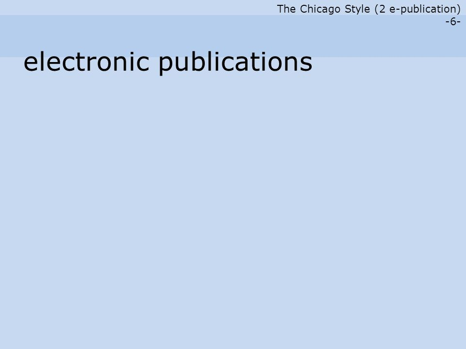 The Chicago Style (2 e-publication) -17- Citations of website content: Google Privacy Policy, last modified October 14, 2005, accessed July 19, 2008, http://www.google.com/intl/en/privacypolicy.html.