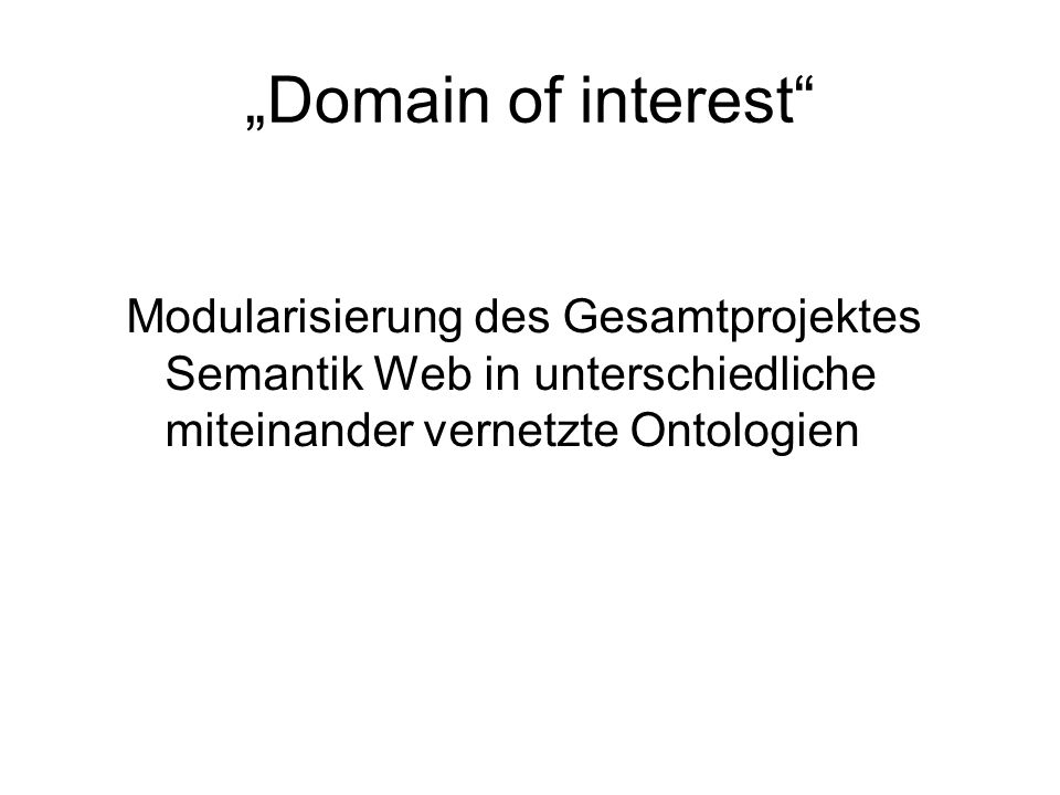 """""""Domain of interest Modularisierung des Gesamtprojektes Semantik Web in unterschiedliche miteinander vernetzte Ontologien"""