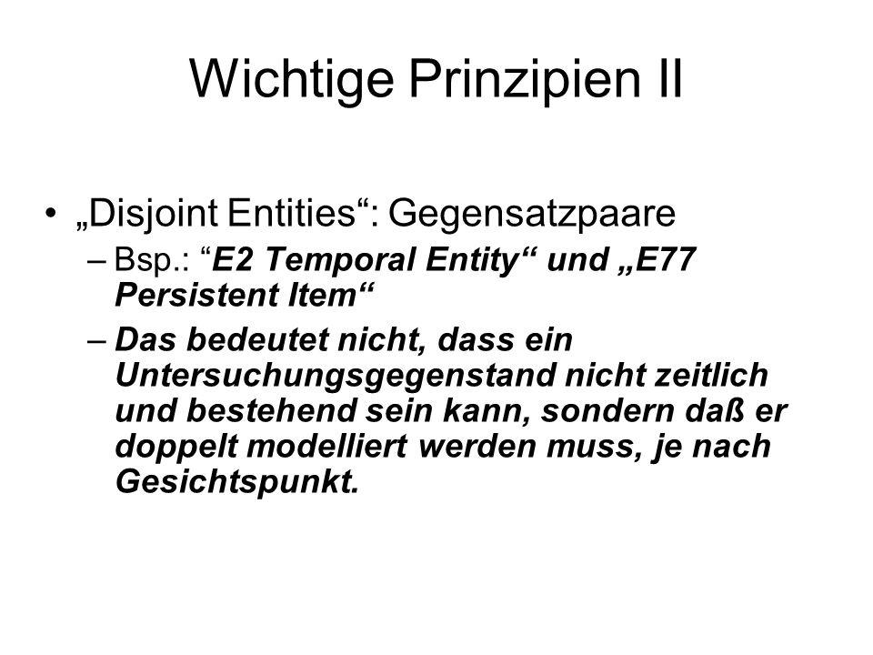 """Wichtige Prinzipien II """"Disjoint Entities : Gegensatzpaare –Bsp.: E2 Temporal Entity und """"E77 Persistent Item –Das bedeutet nicht, dass ein Untersuchungsgegenstand nicht zeitlich und bestehend sein kann, sondern daß er doppelt modelliert werden muss, je nach Gesichtspunkt."""