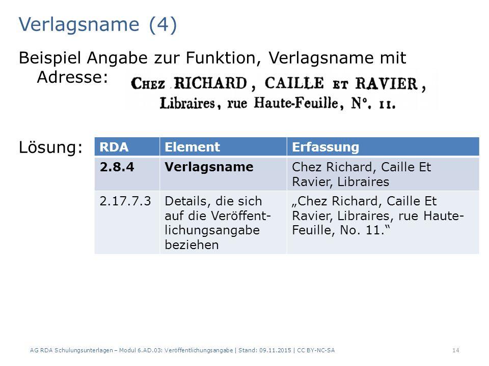 Verlagsname (4) Beispiel Angabe zur Funktion, Verlagsname mit Adresse: Lösung: AG RDA Schulungsunterlagen – Modul 6.AD.03: Veröffentlichungsangabe | S