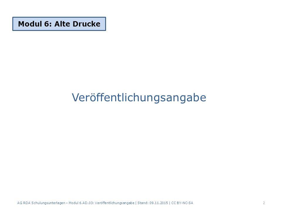 Verlagsname (3) Beispiel Einleitende Wendungen und Angaben zur Funktion: Lösung: AG RDA Schulungsunterlagen – Modul 6.AD.03: Veröffentlichungsangabe   Stand: 09.11.2015   CC BY-NC-SA 13 RDAElementErfassung 2.8.4VerlagsnameImpensis Georgii Lichtenstegeri, Chalcographi Norimbergensis 2.8.4VerlagsnameTypis Fleischmannianis 2.17.7.3Details, die sich auf die Veröffent- lichungsangabe beziehen Vorlageform der Veröffentlichungsangabe: Impensis Georgii Lichtenstegeri, Chalcographi Norimbergensis.