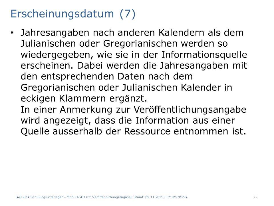 Erscheinungsdatum (7) Jahresangaben nach anderen Kalendern als dem Julianischen oder Gregorianischen werden so wiedergegeben, wie sie in der Informati