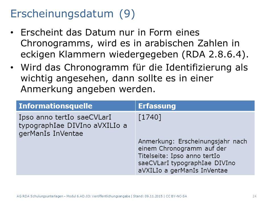 Erscheinungsdatum (9) Erscheint das Datum nur in Form eines Chronogramms, wird es in arabischen Zahlen in eckigen Klammern wiedergegeben (RDA 2.8.6.4).