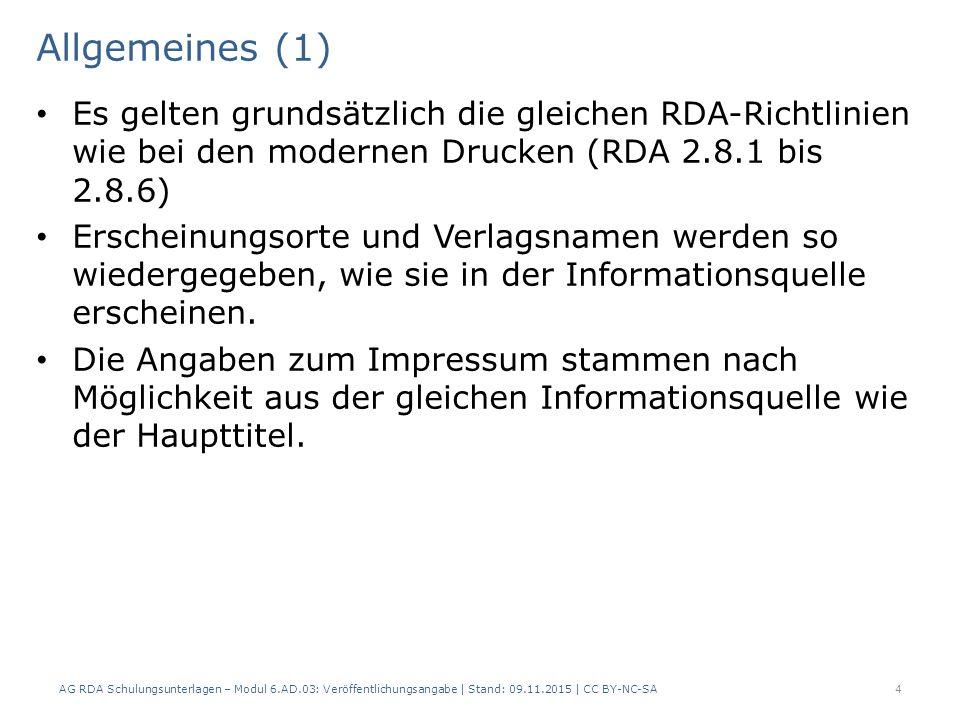 Allgemeines (1) Es gelten grundsätzlich die gleichen RDA-Richtlinien wie bei den modernen Drucken (RDA 2.8.1 bis 2.8.6) Erscheinungsorte und Verlagsna