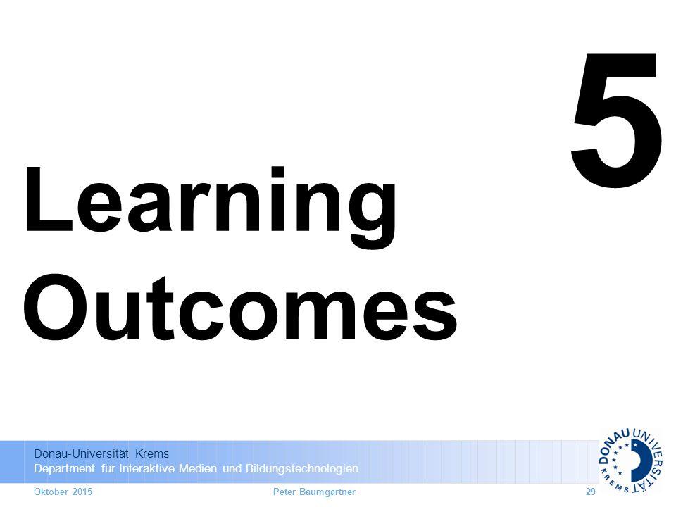 Donau-Universität Krems Department für Interaktive Medien und Bildungstechnologien 5 Learning Outcomes Oktober 2015Peter Baumgartner29