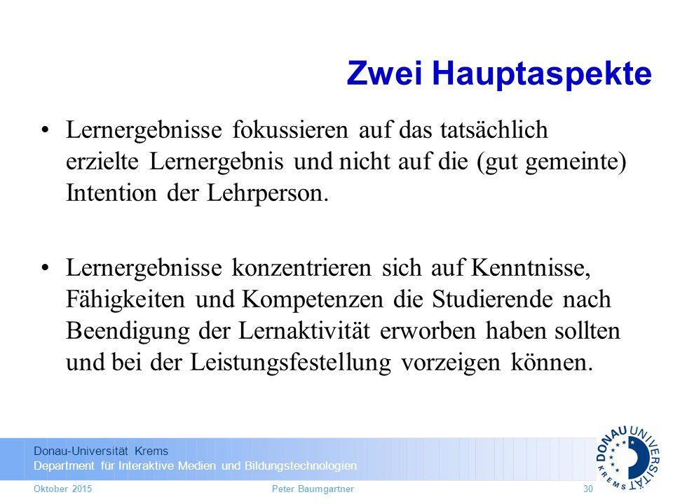 Donau-Universität Krems Department für Interaktive Medien und Bildungstechnologien Zwei Hauptaspekte Lernergebnisse fokussieren auf das tatsächlich er