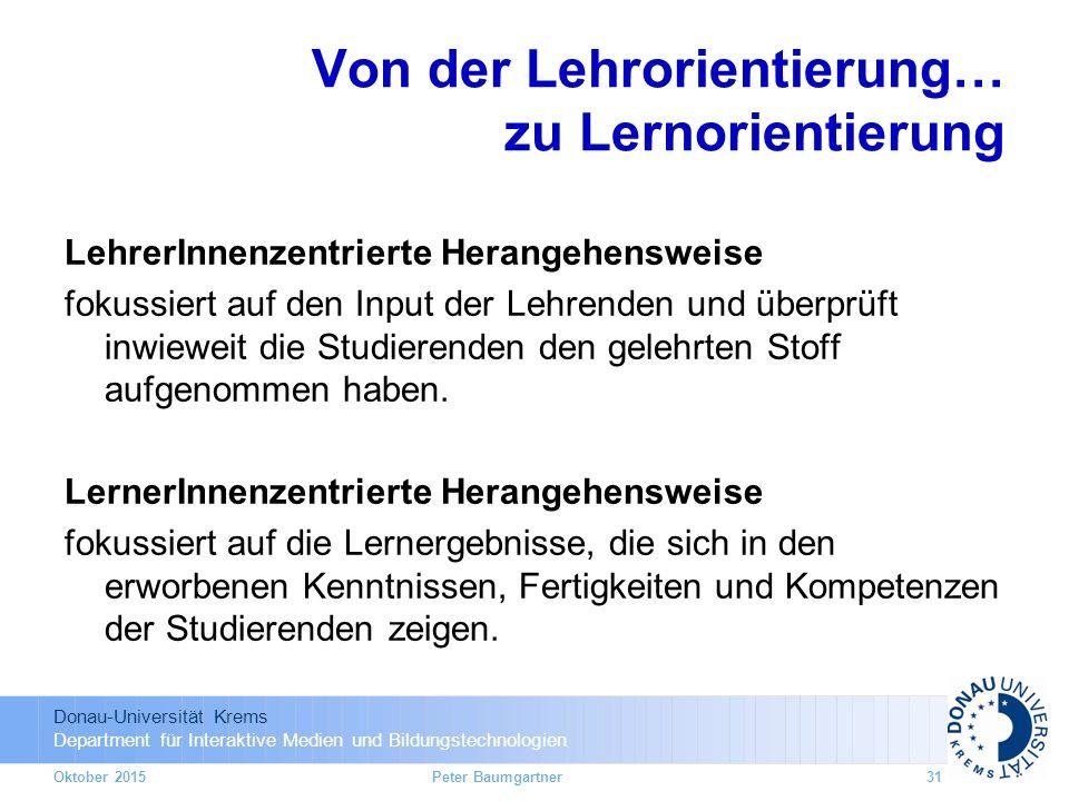 Donau-Universität Krems Department für Interaktive Medien und Bildungstechnologien Von der Lehrorientierung… zu Lernorientierung LehrerInnenzentrierte