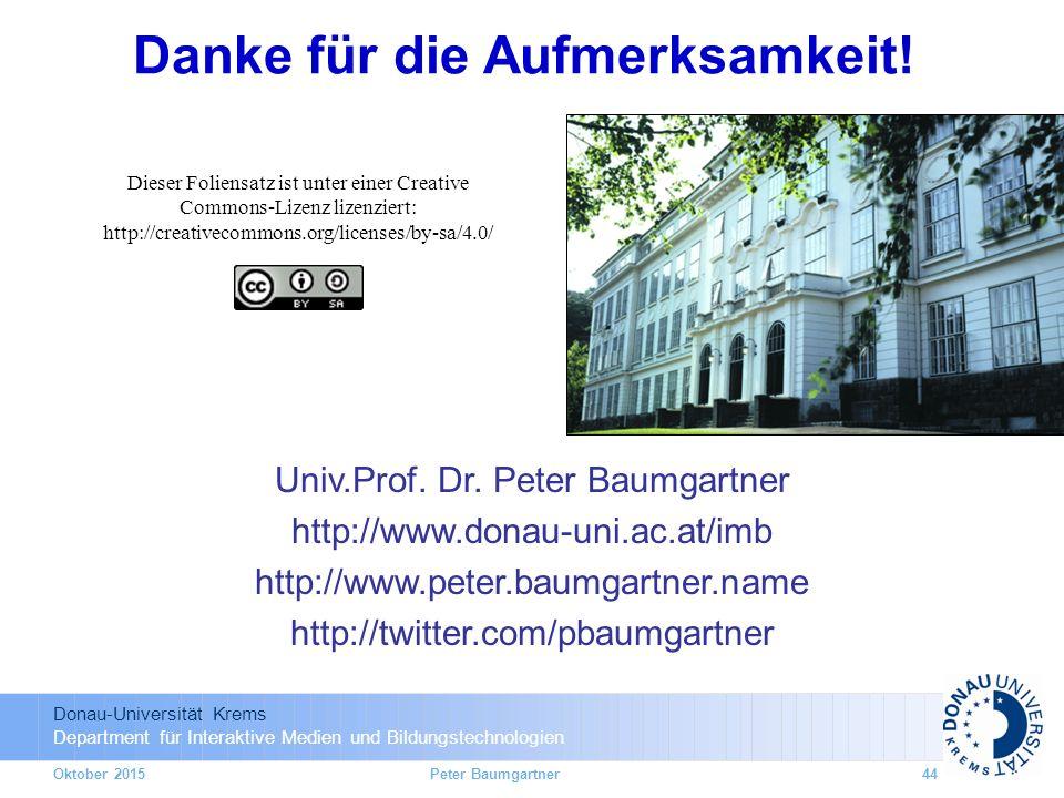 Donau-Universität Krems Department für Interaktive Medien und Bildungstechnologien Danke für die Aufmerksamkeit! Univ.Prof. Dr. Peter Baumgartner http