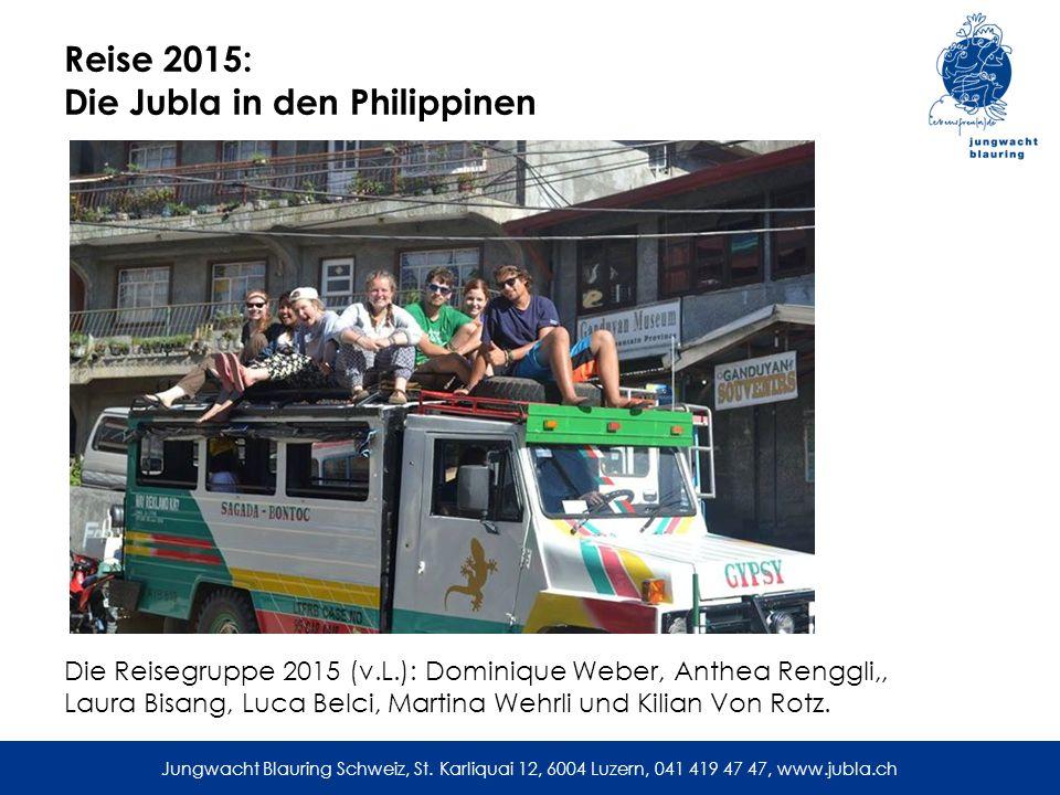 Jungwacht Blauring Schweiz, St. Karliquai 12, 6004 Luzern, 041 419 47 47, www.jubla.ch Reise 2015: Die Jubla in den Philippinen Die Reisegruppe 2015 (