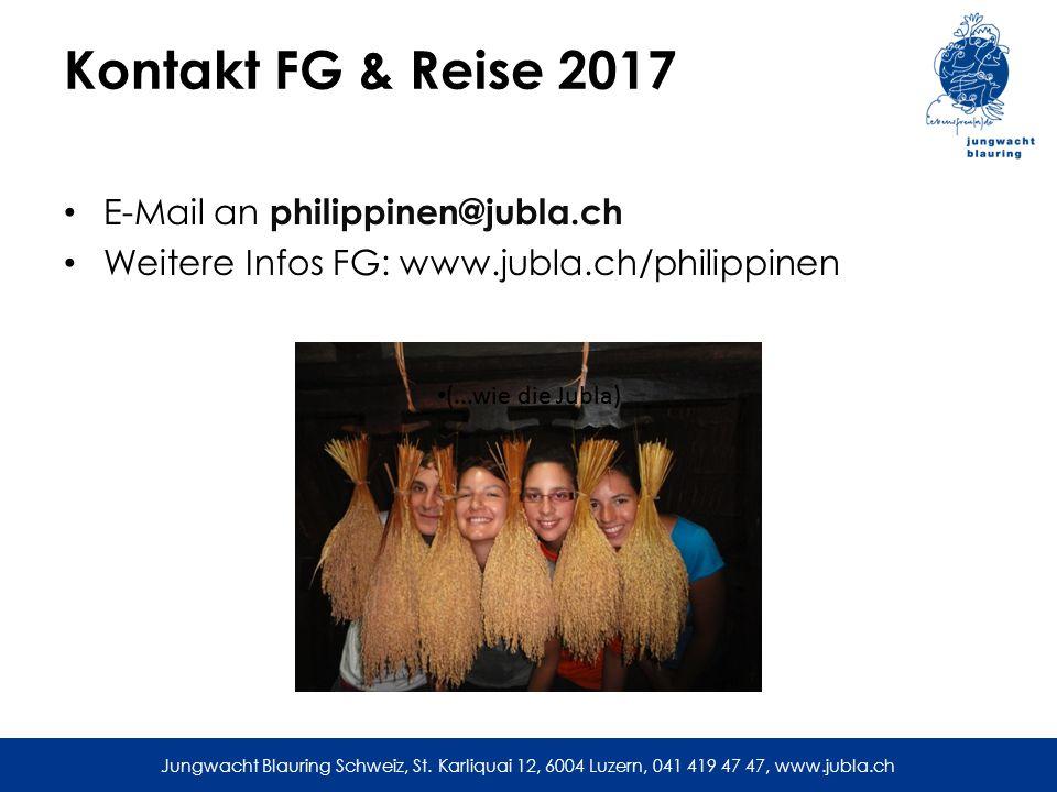 Jungwacht Blauring Schweiz, St. Karliquai 12, 6004 Luzern, 041 419 47 47, www.jubla.ch Kontakt FG & Reise 2017 E-Mail an philippinen@jubla.ch Weitere