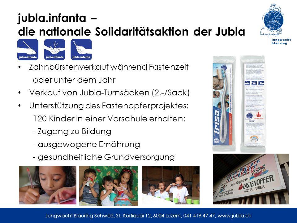 Jungwacht Blauring Schweiz, St. Karliquai 12, 6004 Luzern, 041 419 47 47, www.jubla.ch jubla.infanta – die nationale Solidaritätsaktion der Jubla Zahn