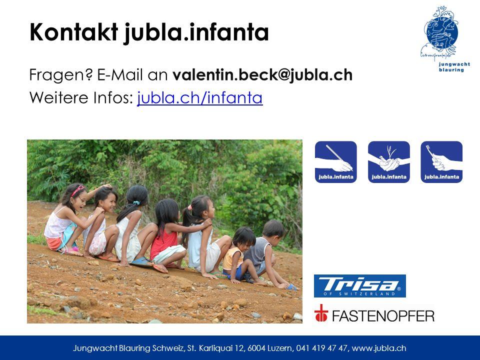 Jungwacht Blauring Schweiz, St. Karliquai 12, 6004 Luzern, 041 419 47 47, www.jubla.ch Kontakt jubla.infanta Fragen? E-Mail an valentin.beck@jubla.ch