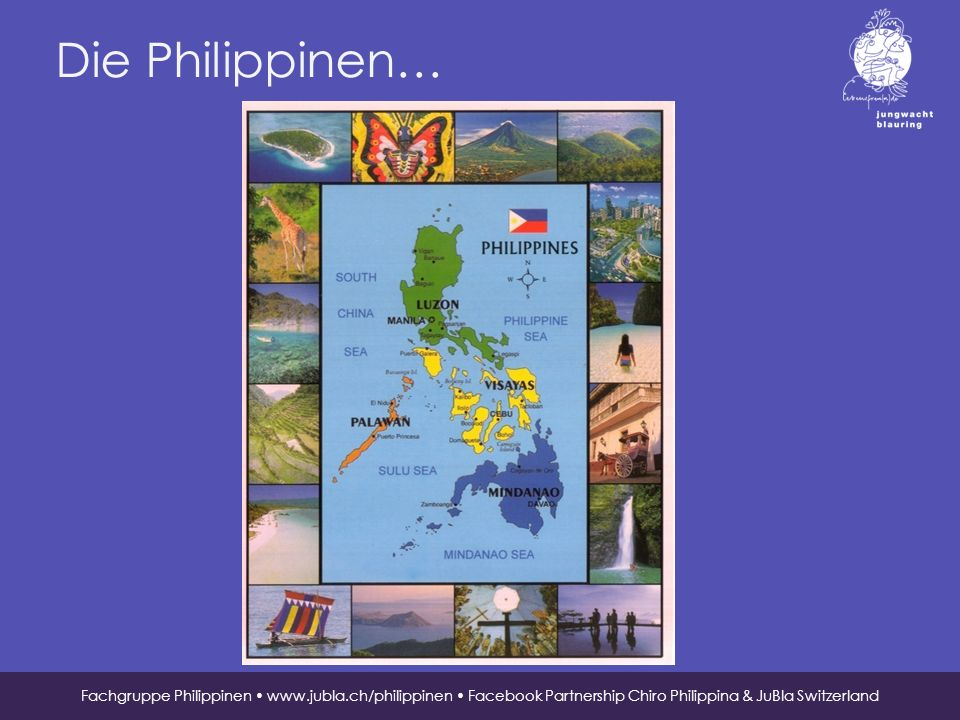 Jungwacht Blauring Schweiz, St. Karliquai 12, 6004 Luzern, 041 419 47 47, www.jubla.ch Die Philippinen… Fachgruppe Philippinen www.jubla.ch/philippine