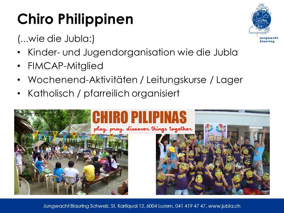 Jungwacht Blauring Schweiz, St. Karliquai 12, 6004 Luzern, 041 419 47 47, www.jubla.ch Chiro Philippinen (...wie die Jubla:) Kinder- und Jugendorganis
