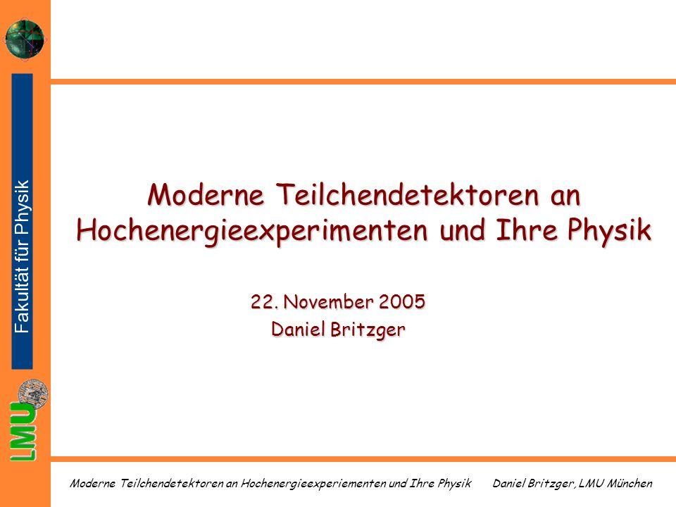Daniel Britzger, LMU MünchenModerne Teilchendetektoren an Hochenergieexperiementen und Ihre Physik Moderne Teilchendetektoren an Hochenergieexperiment