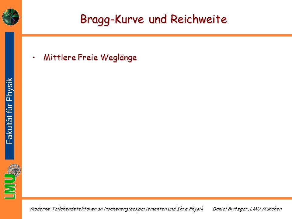 Daniel Britzger, LMU MünchenModerne Teilchendetektoren an Hochenergieexperiementen und Ihre Physik Bragg-Kurve und Reichweite Mittlere Freie WeglängeM