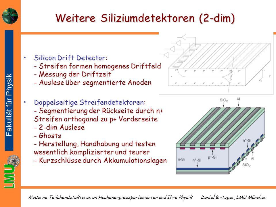 Daniel Britzger, LMU MünchenModerne Teilchendetektoren an Hochenergieexperiementen und Ihre Physik Weitere Siliziumdetektoren (2-dim) Silicon Drift De