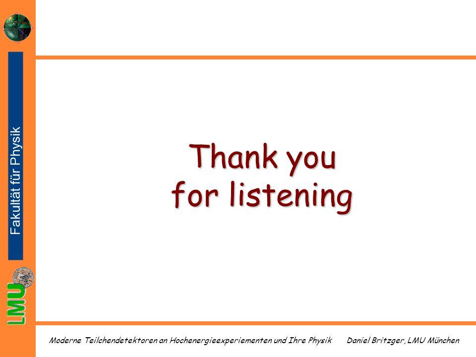 Daniel Britzger, LMU MünchenModerne Teilchendetektoren an Hochenergieexperiementen und Ihre Physik Thank you for listening
