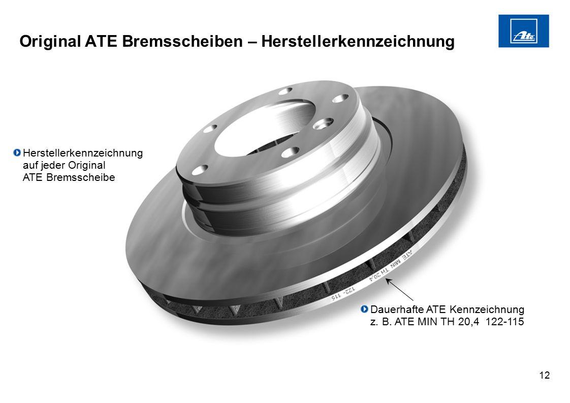 12 Original ATE Bremsscheiben – Herstellerkennzeichnung Herstellerkennzeichnung auf jeder Original ATE Bremsscheibe Dauerhafte ATE Kennzeichnung z. B.