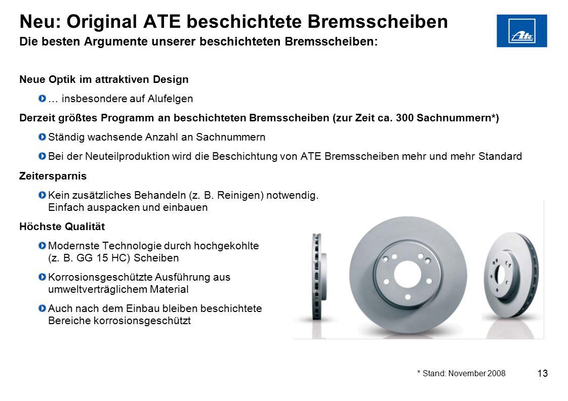 13 Neu: Original ATE beschichtete Bremsscheiben Die besten Argumente unserer beschichteten Bremsscheiben: Neue Optik im attraktiven Design … insbesond