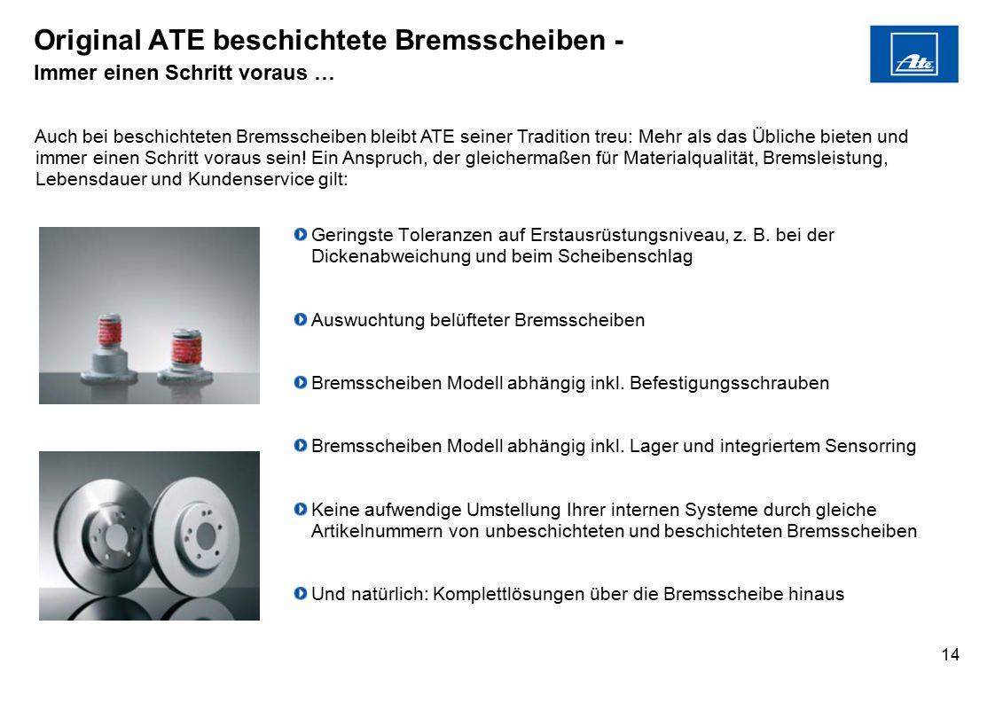 14 Original ATE beschichtete Bremsscheiben - Immer einen Schritt voraus … Geringste Toleranzen auf Erstausrüstungsniveau, z. B. bei der Dickenabweichu