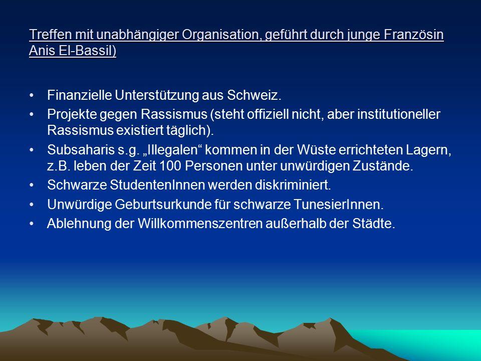 Treffen mit unabhängiger Organisation, geführt durch junge Französin Anis El-Bassil) Finanzielle Unterstützung aus Schweiz. Projekte gegen Rassismus (