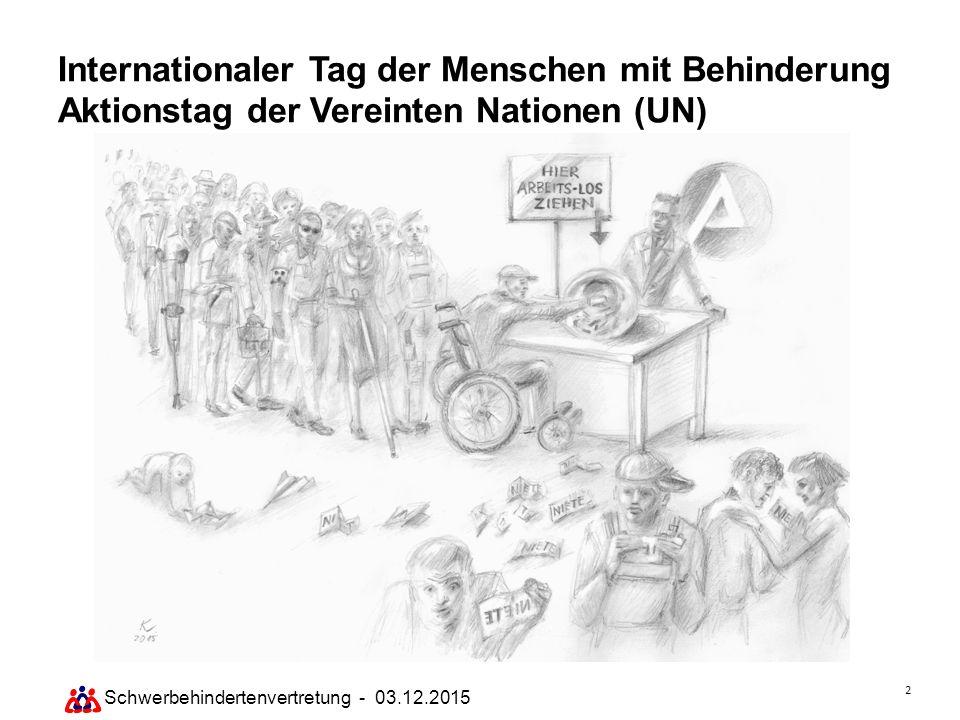 2 Schwerbehindertenvertretung - 03.12.2015 Internationaler Tag der Menschen mit Behinderung Aktionstag der Vereinten Nationen (UN)