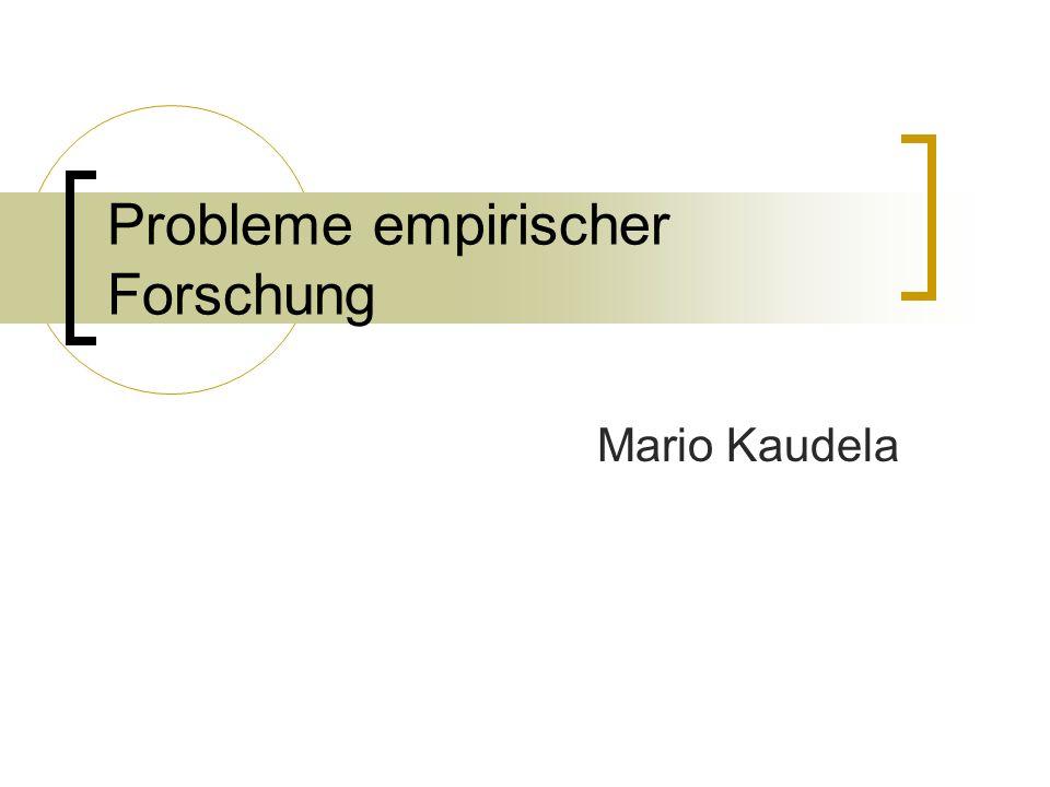 Probleme empirischer Forschung Mario Kaudela