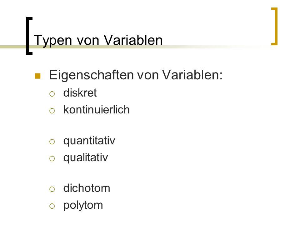 Typen von Variablen Eigenschaften von Variablen:  diskret  kontinuierlich  quantitativ  qualitativ  dichotom  polytom