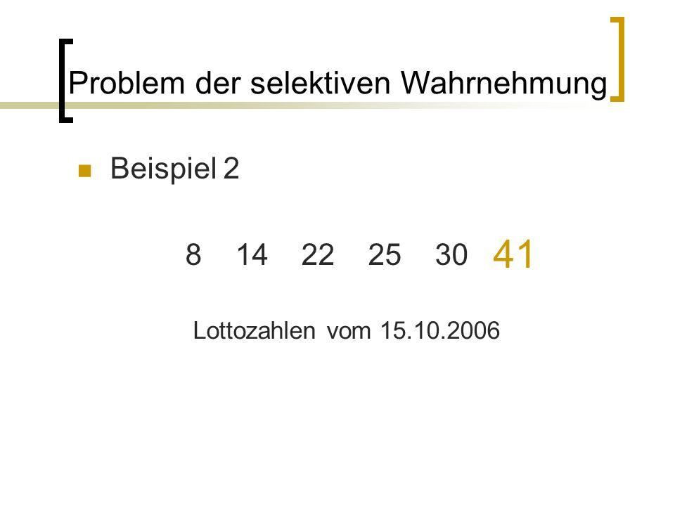 Beispiel 2 8 14 22 25 30 Problem der selektiven Wahrnehmung 41 Lottozahlen vom 15.10.2006