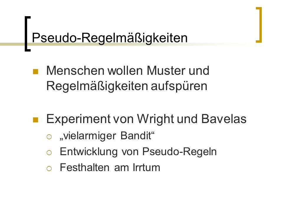 """Pseudo-Regelmäßigkeiten Menschen wollen Muster und Regelmäßigkeiten aufspüren Experiment von Wright und Bavelas  """"vielarmiger Bandit  Entwicklung von Pseudo-Regeln  Festhalten am Irrtum"""