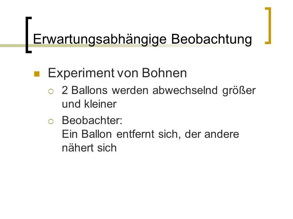 Erwartungsabhängige Beobachtung Experiment von Bohnen  2 Ballons werden abwechselnd größer und kleiner  Beobachter: Ein Ballon entfernt sich, der andere nähert sich