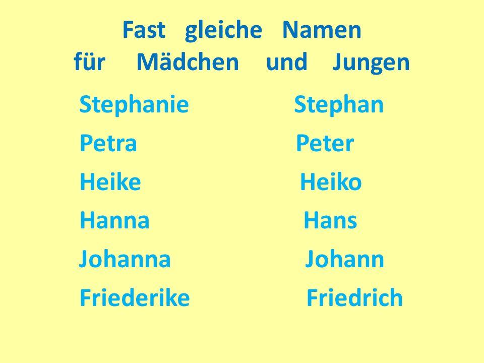 Fast gleiche Namen für Mädchen und Jungen Stephanie Stephan Petra Peter Heike Heiko Hanna Hans Johanna Johann Friederike Friedrich