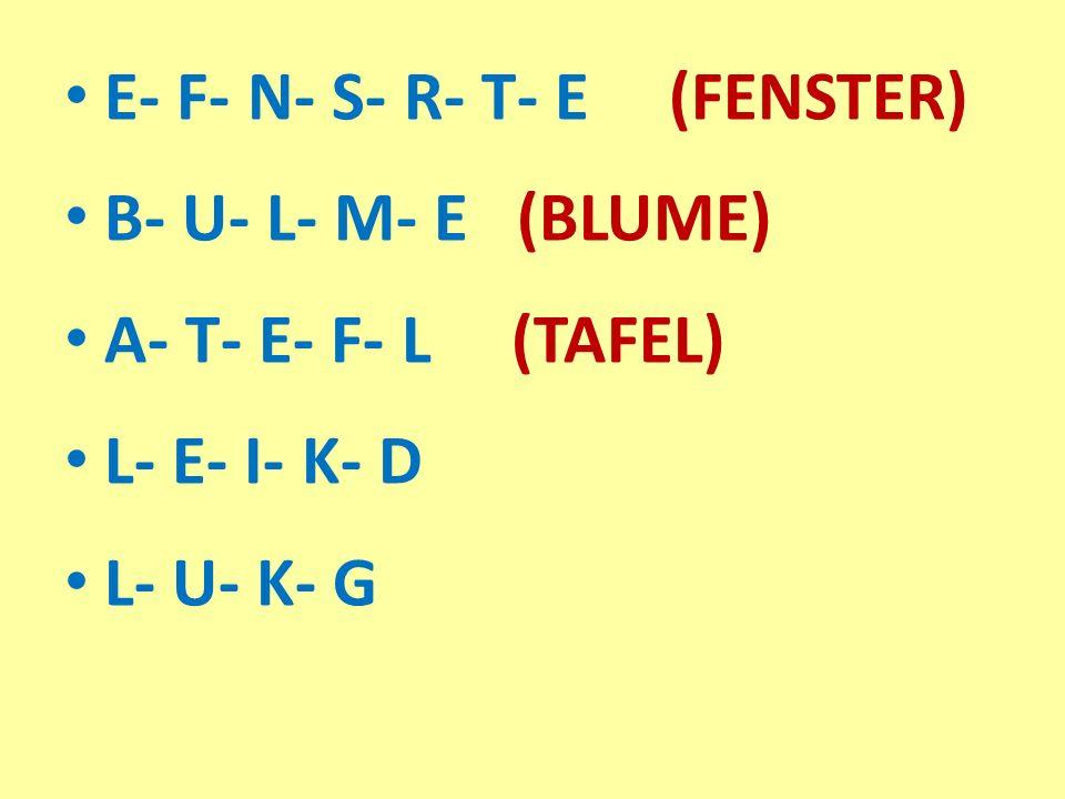 E- F- N- S- R- T- E (FENSTER) B- U- L- M- E (BLUME) A- T- E- F- L (TAFEL) L- E- I- K- D L- U- K- G