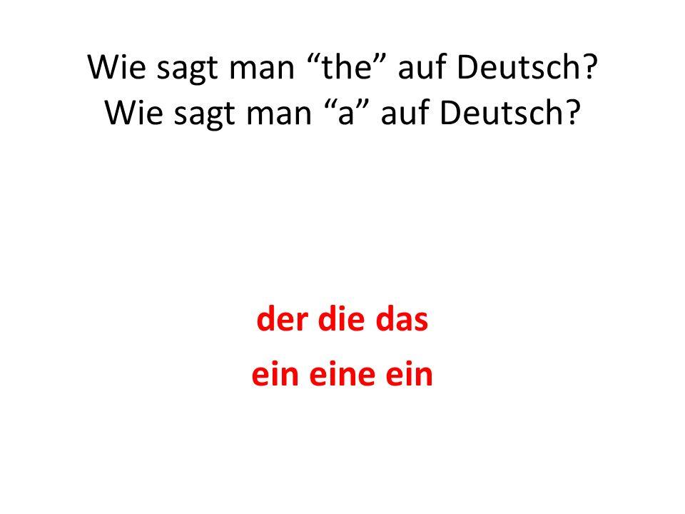 der die das ein eine ein Wie sagt man the auf Deutsch? Wie sagt man a auf Deutsch?
