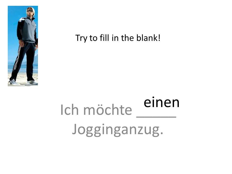 Ich möchte _____ Jogginganzug. Try to fill in the blank! einen