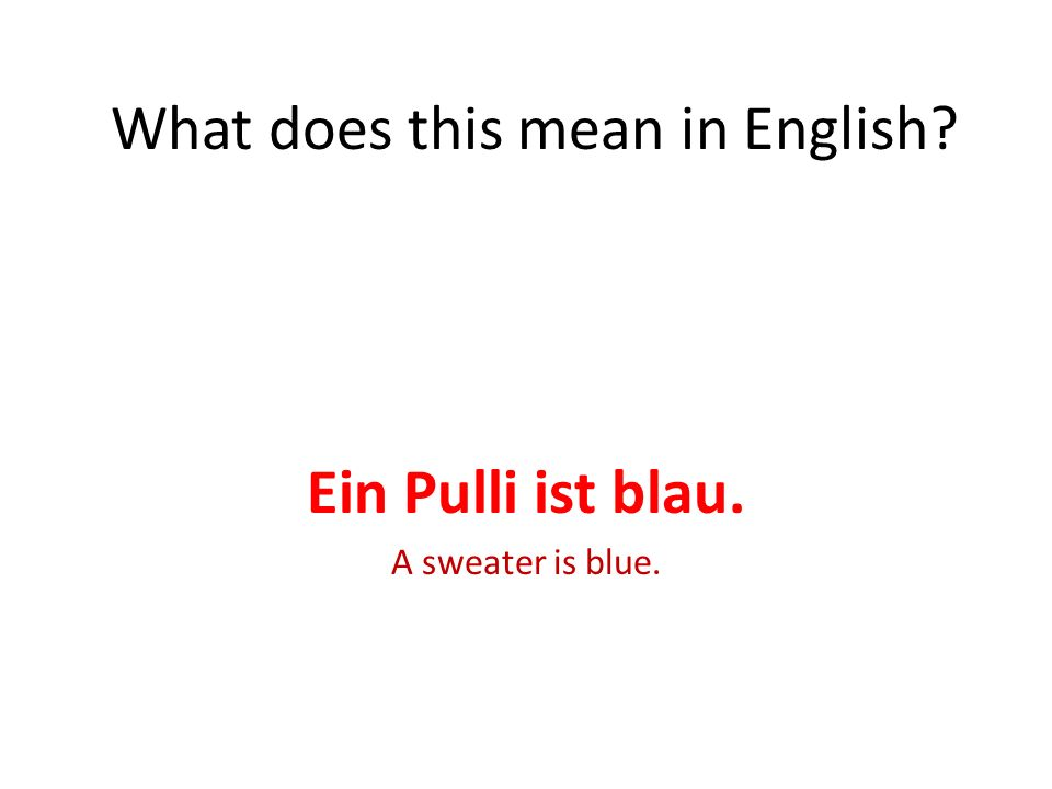 Ein Pulli ist blau. A sweater is blue. What does this mean in English