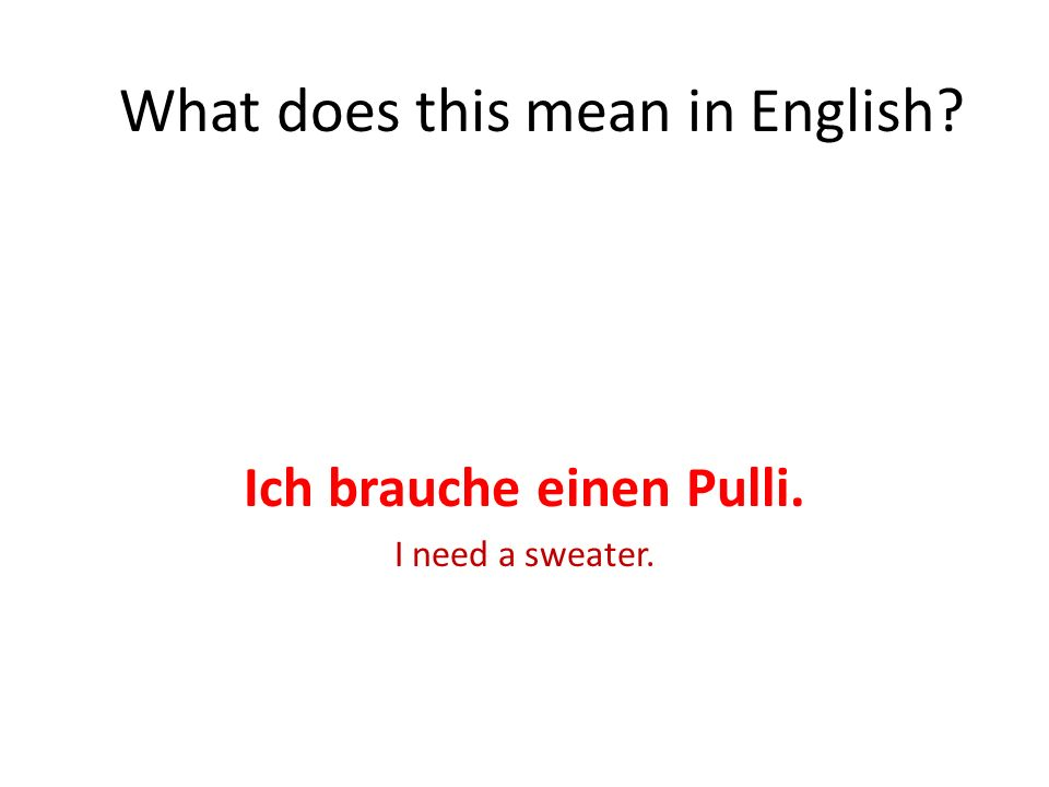 Ich brauche einen Pulli.Where can you see a difference between the sentences.