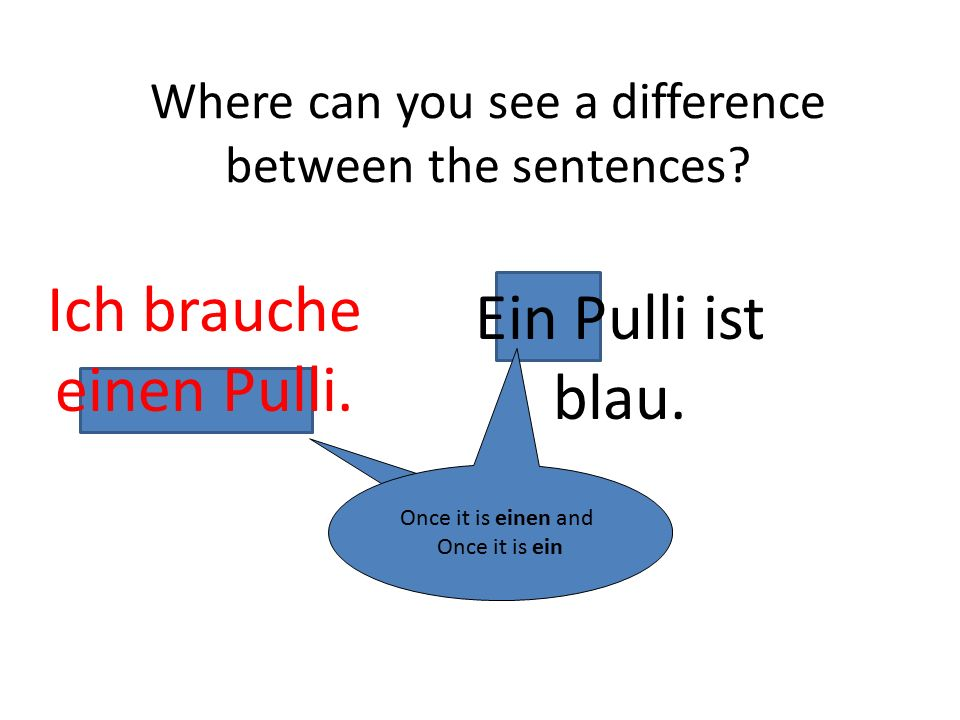 Ich brauche einen Pulli. Where can you see a difference between the sentences.