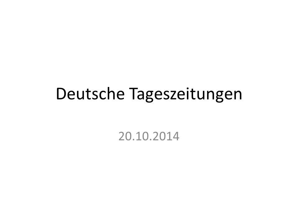 Deutsche Tageszeitungen 20.10.2014