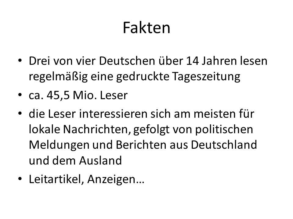 Fakten Drei von vier Deutschen über 14 Jahren lesen regelmäßig eine gedruckte Tageszeitung ca. 45,5 Mio. Leser die Leser interessieren sich am meisten