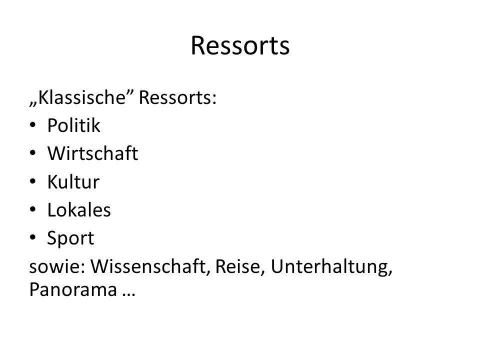 """Ressorts """"Klassische"""" Ressorts: Politik Wirtschaft Kultur Lokales Sport sowie: Wissenschaft, Reise, Unterhaltung, Panorama …"""