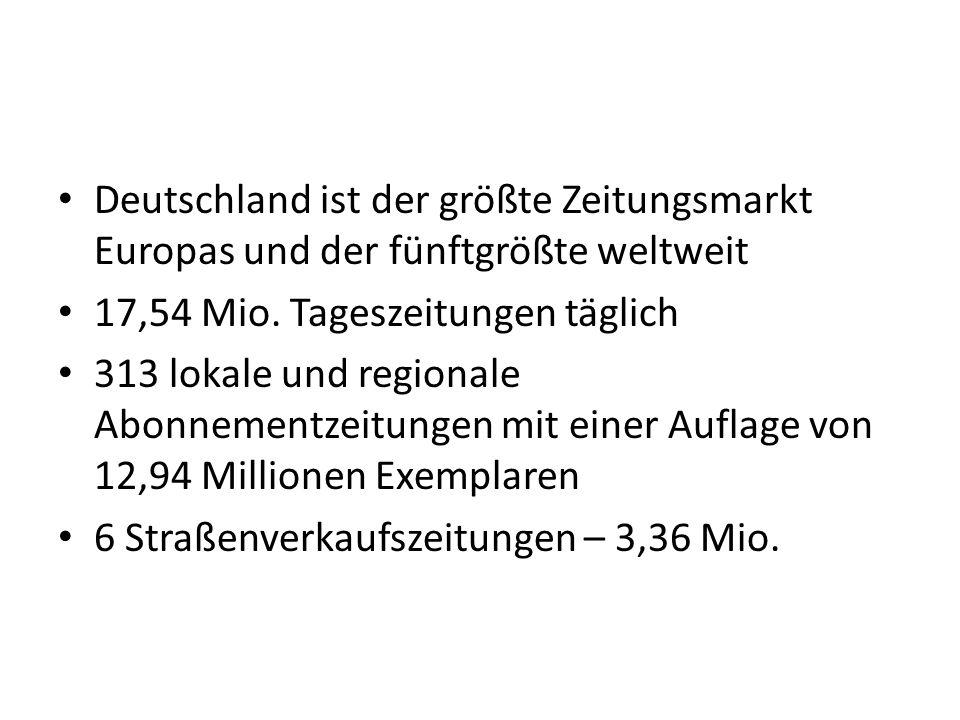 Deutschland ist der größte Zeitungsmarkt Europas und der fünftgrößte weltweit 17,54 Mio. Tageszeitungen täglich 313 lokale und regionale Abonnementzei