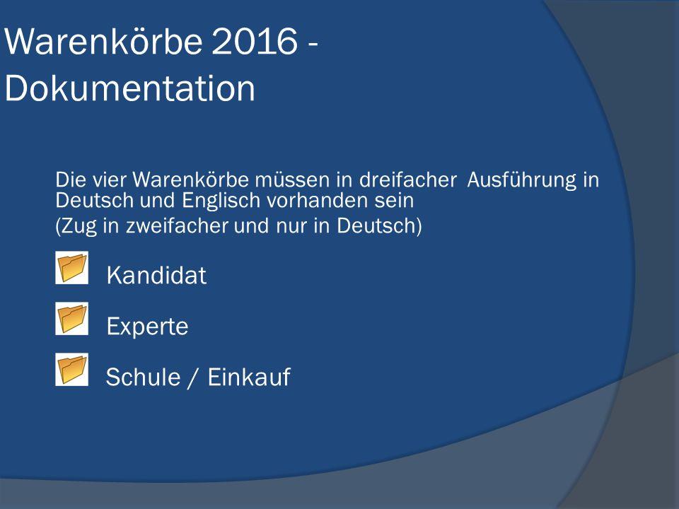 Warenkörbe 2016 - Dokumentation Die vier Warenkörbe müssen in dreifacher Ausführung in Deutsch und Englisch vorhanden sein (Zug in zweifacher und nur