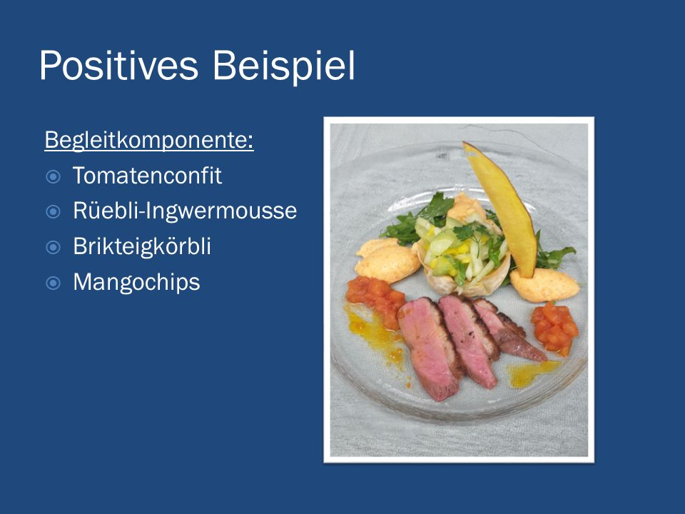 Positives Beispiel Begleitkomponente:  Tomatenconfit  Rüebli-Ingwermousse  Brikteigkörbli  Mangochips