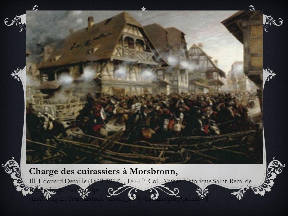 Charge des cuirassiers à Morsbronn, Ill. Édouard Detaille (1848-1912), 1874 ?,Coll. Musée historique Saint-Remi de Reims, http://www.crdp- strasbourg.